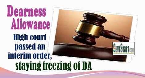 Freezing Dearness Allowance: High court passed an interim order, staying freezing of DA