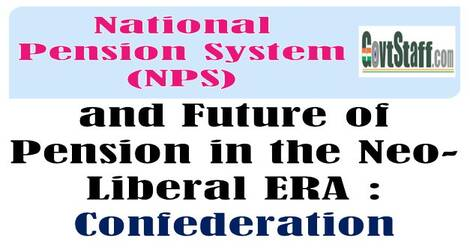 National Pension System (NPS) and Future of Pension in the Neo-Liberal ERA