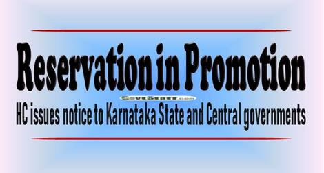 Reservation in promotions: HC issues notice to Karnataka State and Central governments