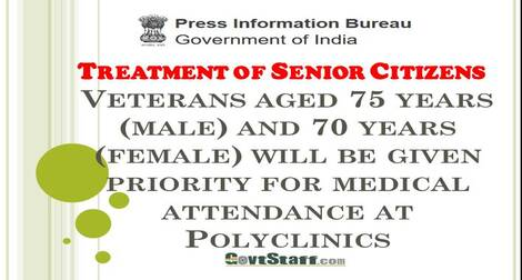 Treatment of Senior Citizens: Veterans aged 75 years (male) and 70 years (female) will be given priority for medical attendance at Polyclinics