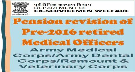 7th Pay Commission – Revision of pension of Pre-2016 retired Medical Officers of Army Medical Corps/Army Dental Corps/Remount & Veterinary Corps