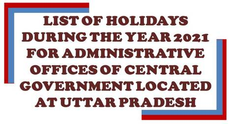 List of holidays Year 2021 in the Central Govt. offices located at Uttar Pradesh: CGEWCC Lucknow