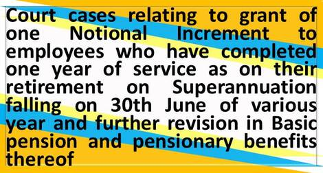 Court cases regarding grant of one Notional Increment to employees who have completed one year of service as on their retirement on Superannuation falling on 30th June – Deptt. of Post order dated 01.01.2021