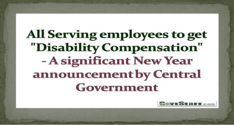 """All Serving employees to get """"Disability Compensation"""" – A significant New Year announcement by Central Government"""