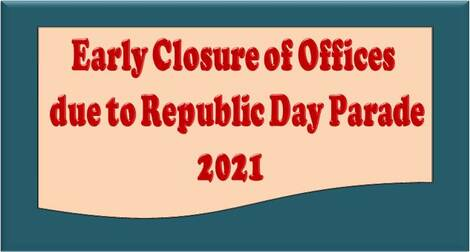 Early Closure of Offices in connection with Republic Day Parade and Beating Retreat Ceremony during January 2021