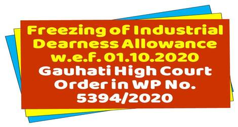 Freezing of Industrial Dearness Allowance w.e.f. 01.10.2020 – Gauhati High Court Order in WP No. 5394/2020