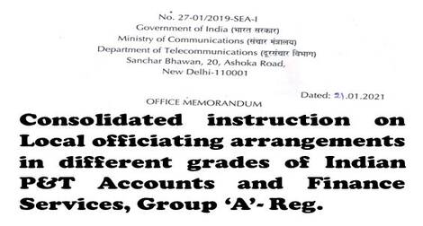 Local officiating arrangements in different grades of Indian P&T Accounts and Finance Services, Group 'A'- Consolidated Instruction from Dept. of Telecommunications