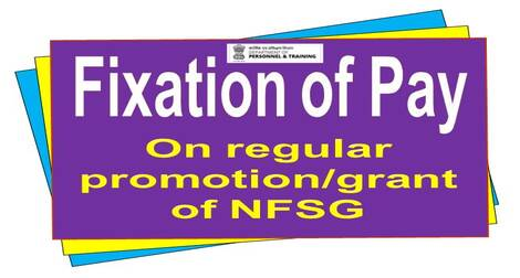 Pay Fixation at the time of regular promotion / grant of NFSG after granting MACP – Reminder 2 of DoPT