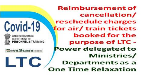 Reimbursement of cancellation/reschedule charges for air/ train tickets booked for the purpose of LTC – Power delegated to Ministries/Departments as a One Time Relaxation : DoPT OM dated 07-01-2021