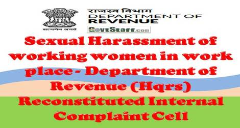 Sexual Harassment of working women in work place – Department of Revenue (Hqrs) Reconstituted Internal Complaint Cell