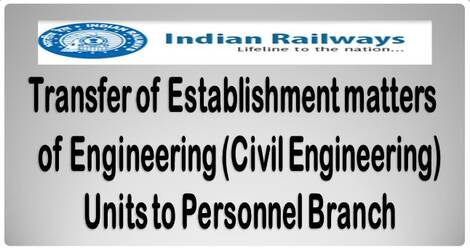 Transfer of Establishment matters of Engineering (Civil Engineering) Units to Personnel Branch