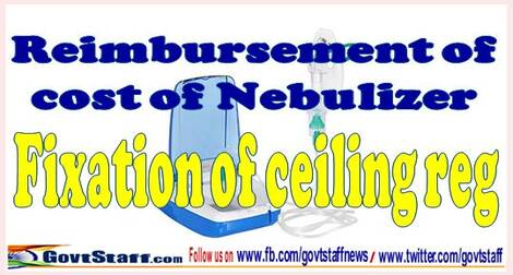 Reimbursement of cost of Nebulilzer under CGHS and CS(MA) Rules – Fixation of Ceiling limit reg.
