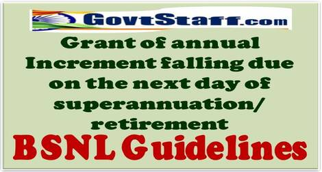 Guidelines regarding Grant of annual increment falling due on the next day of superannuation/ retirement, for the purpose of pensionary benefits