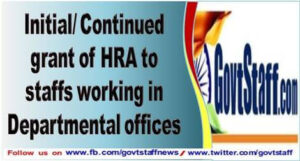 initial-continued-grant-of-hra-to-staffs-working-in-departmental-offices