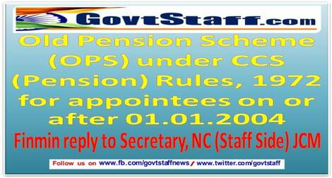 Old Pension Scheme (OPS) under CCS (Pension) Rules, 1972 for appointees on or after 01.01.2004 – Finmin reply to Secretary, NC (Staff Side) JCM