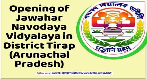 Opening of Jawahar Navodaya Vidyalaya in District Tirap (Arunachal Pradesh)