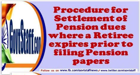 Procedure for Settlement of Pension dues where a Retiree expires prior to filing Pension papers – DoP&PW O.M. dated 18th Feb 2021