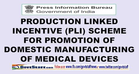 Production Linked Incentive (PLI) Scheme for Promotion of Domestic Manufacturing of Medical Devices