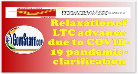 Deptt. of Post: Relaxation of LTC advance due to COVID-19 pandemic – clarification