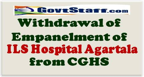 Withdrawal of Empanelment of ILS Hospital Agartala from CGHS