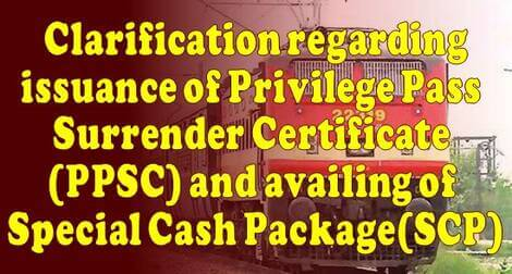 Issuance of Privilege Pass Surrender Certificate (PPSC) and availing of Special Cash Package(SCP) – Clarification by Railway Board dated 04-03-2021