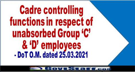 Cadre controlling functions in respect of unabsorbed Group 'C' & 'D' employees – DoT O.M. dated 25.03.2021