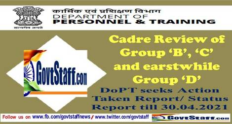 Cadre review of B, C and erstwhile D Groups – DoP&T seeks Action Taken Report/Status Report till 30.04.2021