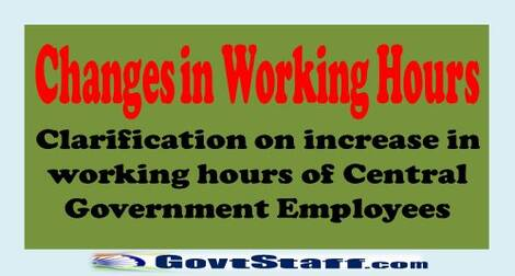Changes in Working Hours – Clarification on increase in working hours of Central Government Employees