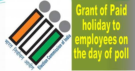 Grant of Paid holiday to employees on the day of poll for General Election in Assam, Kerala, Tamil Nadu, West Bengal, Puduchery and Bye-Election in Tamil Nadu