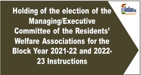 Holding of the election of the Managing/Executive Committee of the Residents' Welfare Associations for the Block Year 2021-22 and 2022-23 Instructions regarding