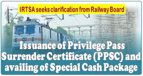 Issuance of Privilege Pass Surrender Certificate (PPSC) and availing of Special Cash Package – IRTSA seeks clarification from Railway Board