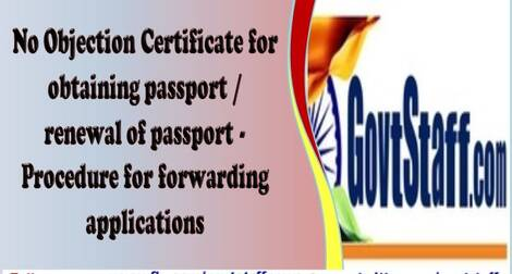No Objection Certificate for obtaining passport / renewal of passport – Procedure for forwarding applications reg.