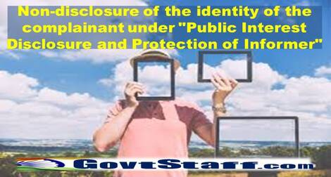 """Non-disclosure of the identity of the complainant under """"Public Interest Disclosure and Protection of Informer"""""""