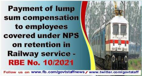 Payment of lump sum compensation to employees covered under NPS on retention in Railway service – RBE No. 10/2021