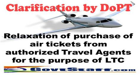 Relaxation of purchase of air tickets from authorized Travel Agents for the purpose of LTC – Clarification by DOPT