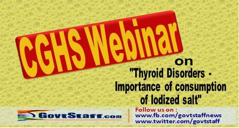 """CGHS Webinar on """"Thyroid Disorders – Importance of consumption of Iodized salt"""" on 13th April 2021 from 4 pm."""