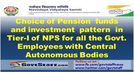 Choice of Pension funds and investment pattern in Tier-I of NPS for all the Govt. Employees with Central Autonomous Bodies