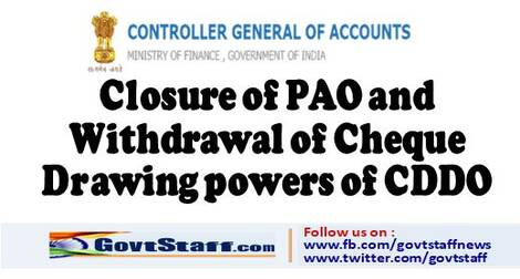 Closure of PAO and Withdrawal of Cheque Drawing powers of CDDO ~Reg