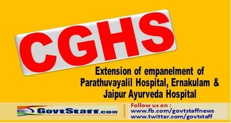 Extension of empanelment of Parathuvayalil Hospital, Ernakulam & Jaipur Ayurveda Hospital under CGHS and CS (MA) Rules till 15th January, 2022