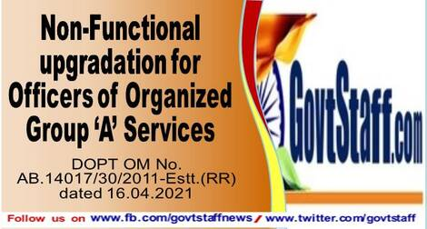 Non-Functional upgradation for Officers of Organized Group 'A' Services – DOPT OM dated 16.04.2021