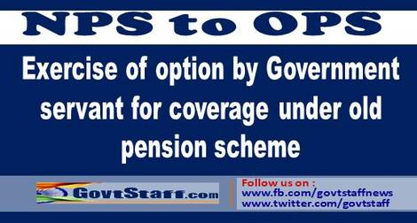 NPS to OPS: Exercise of option by Government servant for coverage under old pension scheme – DoP&PW Order dt 31st March, 2021