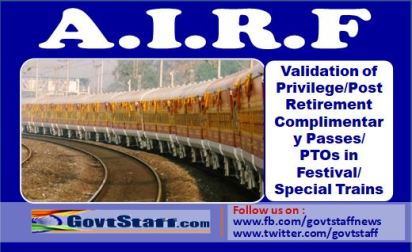 Validation of Privilege/Post Retirement Complimentary Passes/ PTOs in Festival/Special Trains – AIRF