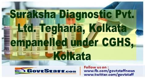 CGHS: Suraksha Diagnostic Pvt. Ltd. Tegharia, Kolkata empanelled under CGHS, Kolkata