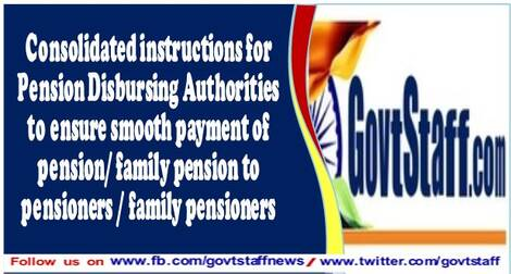 Consolidated instructions for Pension Disbursing Authorities to ensure smooth payment of pension/family pension to pensioners /family pensioners