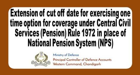 Extension of cut off date for exercising one time option for coverage under Central Civil Services (Pension) Rule 1972 in place of National Pension System (NPS)