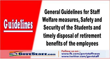 General Guidelines for Staff Welfare measures, Safety and Security of the Students and timely disposal of retirement benefits of the employees