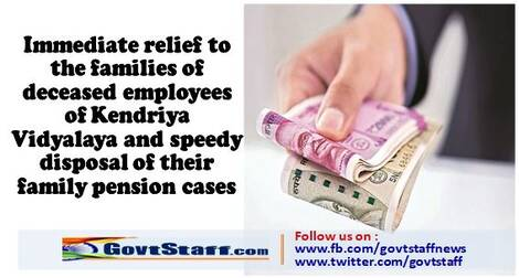 Immediate relief to the families of deceased employees of KVS and speedy disposal of their family pension cases