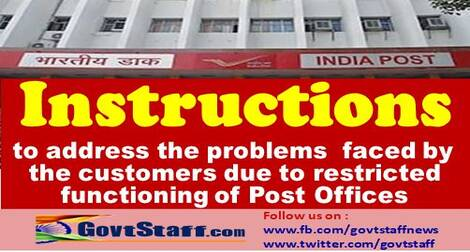 Postal instructions to address the problems faced by the customers due to restricted functioning of Post Offices