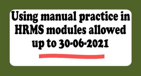 Using manual practice in HRMS modules allowed up to 30-06-2021