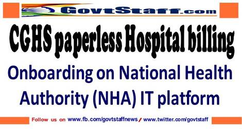 CGHS paperless Hospital billing : On boarding of CGHS empanelled HCOs on National Health Authority (NHA) IT Platform